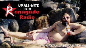 Renagade Radio Up All-Nite Weekdays 8pm Live
